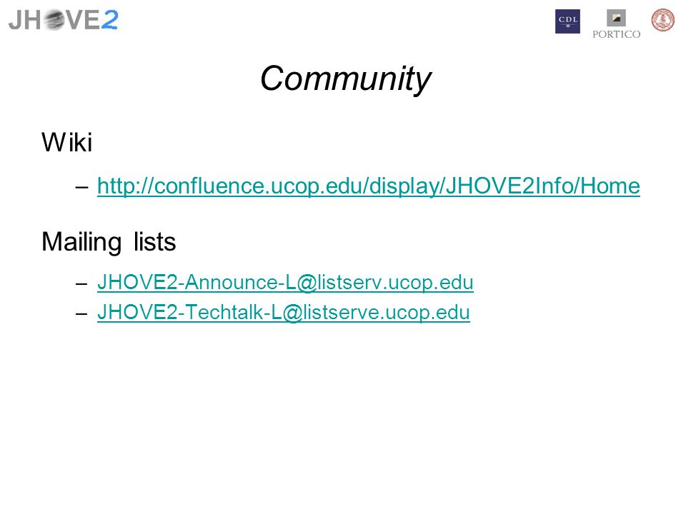 Community Wiki –http://confluence.ucop.edu/display/JHOVE2Info/Homehttp://confluence.ucop.edu/display/JHOVE2Info/Home Mailing lists –JHOVE2-Announce-L@