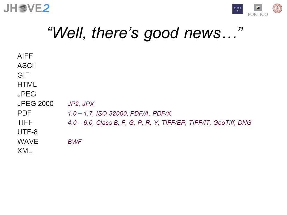 Well, theres good news… AIFF ASCII GIF HTML JPEG JPEG 2000 JP2, JPX PDF 1.0 – 1.7, ISO 32000, PDF/A, PDF/X TIFF 4.0 – 6.0, Class B, F, G, P, R, Y, TIF