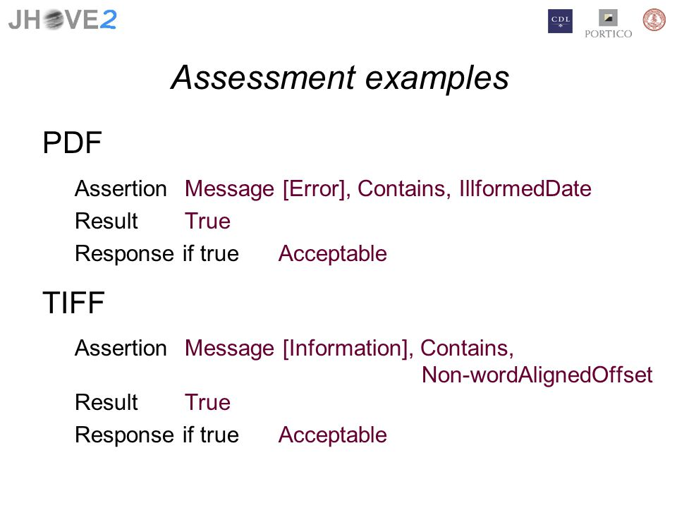 Assessment examples PDF AssertionMessage [Error], Contains, IllformedDate ResultTrue Response if trueAcceptable TIFF AssertionMessage [Information], Contains, Non-wordAlignedOffset ResultTrue Response if trueAcceptable