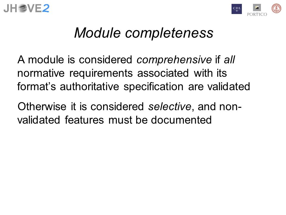 Module completeness A module is considered comprehensive if all normative requirements associated with its formats authoritative specification are validated Otherwise it is considered selective, and non- validated features must be documented