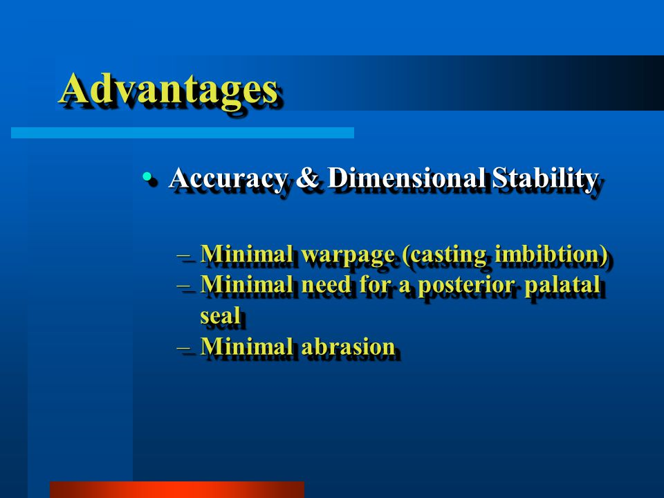 AdvantagesAdvantages Accuracy & Dimensional Stability Accuracy & Dimensional Stability –Minimal warpage (casting imbibtion) –Minimal need for a poster