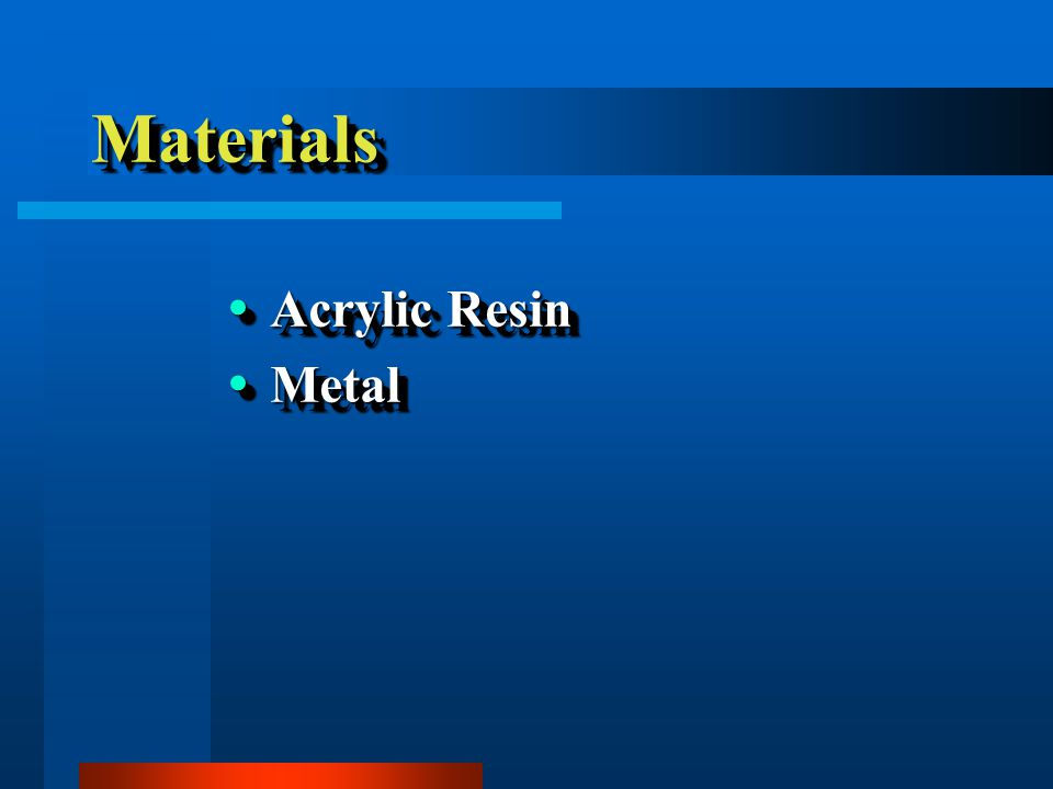 Acrylic Resin Bases Most common type Most common type Allows relining of the base to maintain mucosal support Allows relining of the base to maintain mucosal support Most common type Most common type Allows relining of the base to maintain mucosal support Allows relining of the base to maintain mucosal support