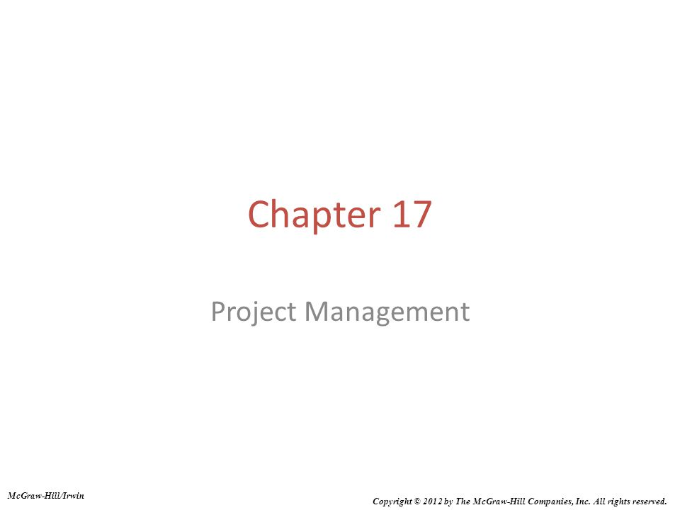 Chapter 17 Project Management McGraw-Hill/Irwin Copyright © 2012 by The McGraw-Hill Companies, Inc.