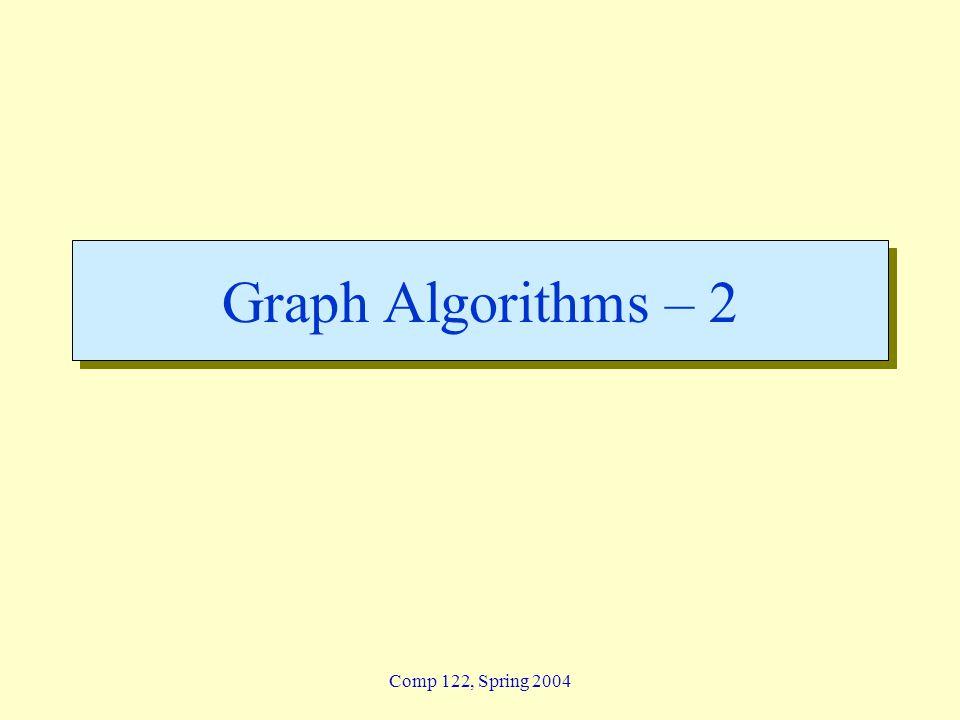 Comp 122, Spring 2004 Graph Algorithms – 2
