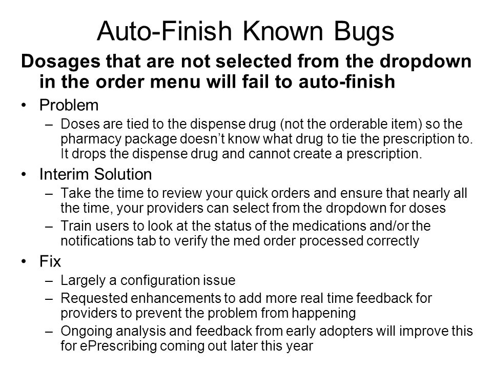 Auto-Finish Known Bugs Dosages that are not selected from the dropdown in the order menu will fail to auto-finish Problem –Doses are tied to the dispe