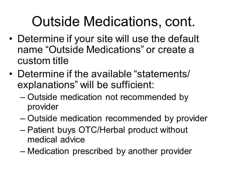 Outside Medications, cont. Determine if your site will use the default name Outside Medications or create a custom title Determine if the available st