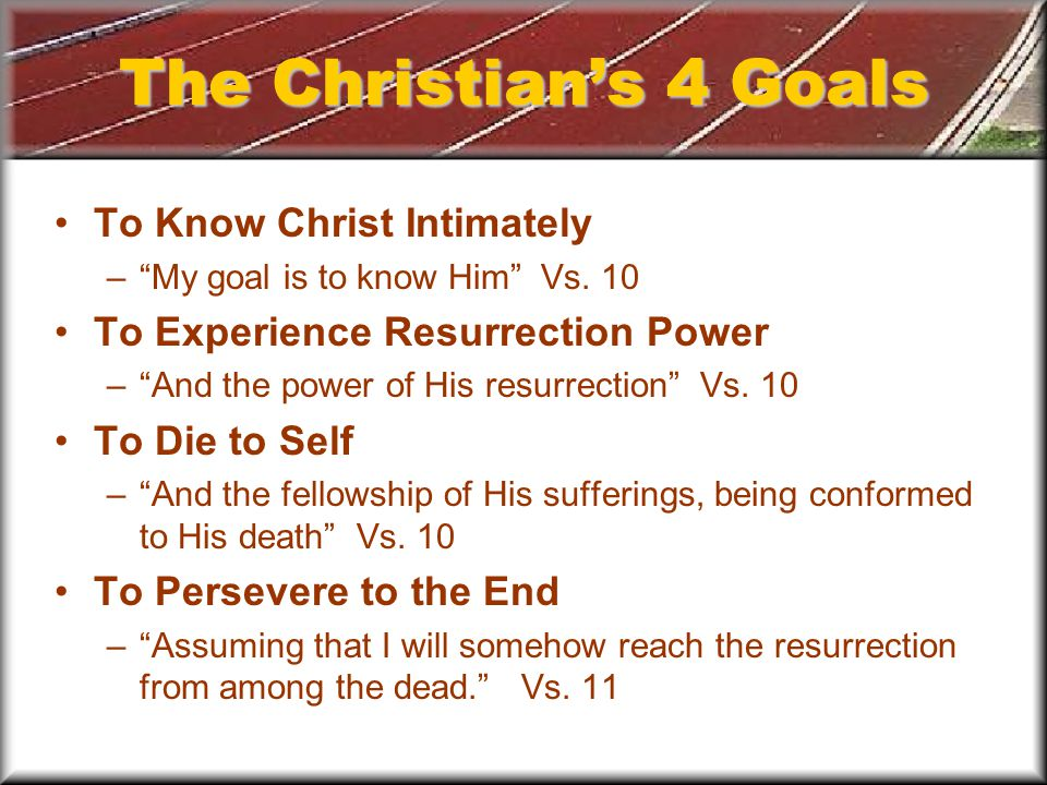 The Christians 4 Goals To Know Christ Intimately –My goal is to know Him Vs.