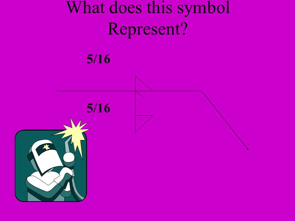 5/16 What does this symbol Represent?
