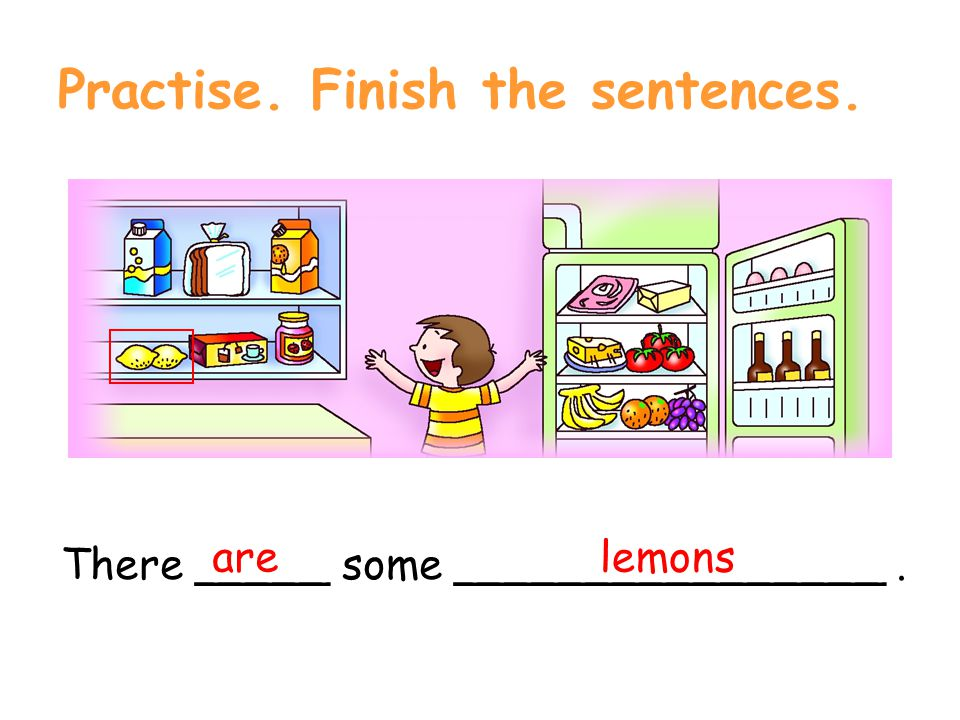 Practise. Finish the sentences. There _____ some ________________. bread is