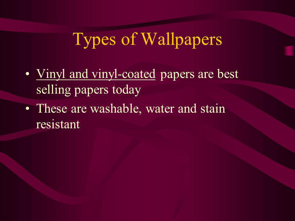 Types of Wallpapers Vinyl and vinyl-coated papers are best selling papers today These are washable, water and stain resistant