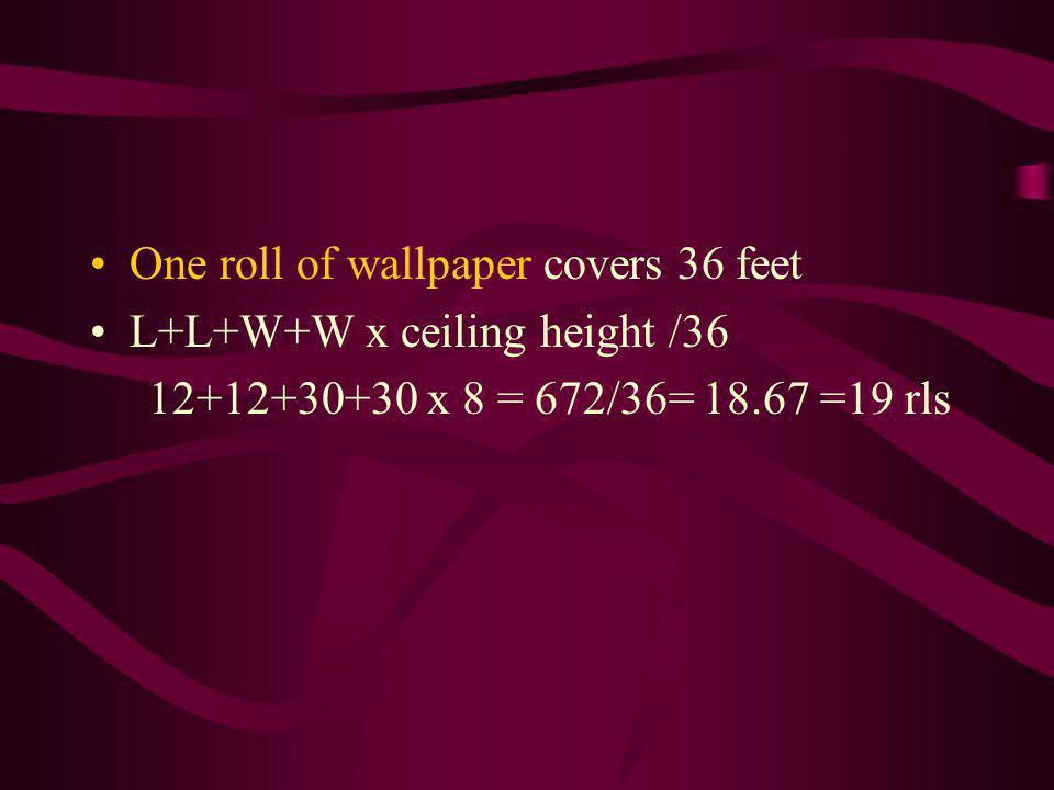 One roll of wallpaper covers 36 feet L+L+W+W x ceiling height /36 12+12+30+30 x 8 = 672/36= 18.67 =19 rls