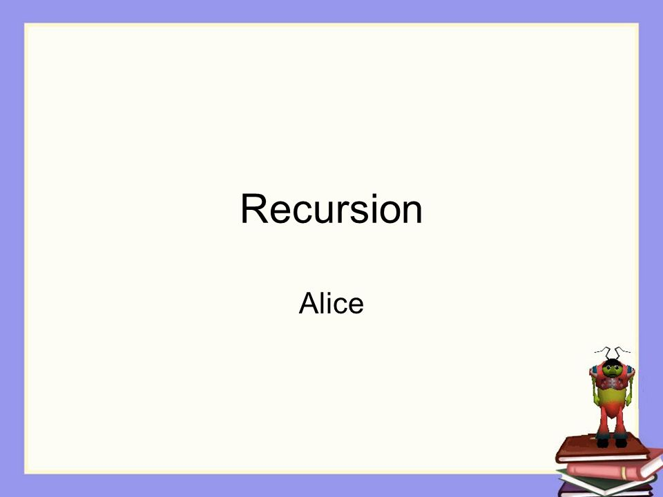 Recursion Alice