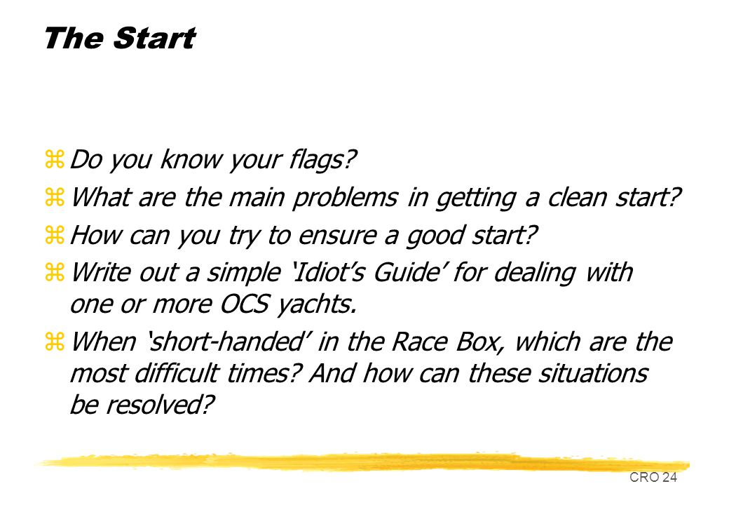 CRO 24 The Start zDo you know your flags. zWhat are the main problems in getting a clean start.