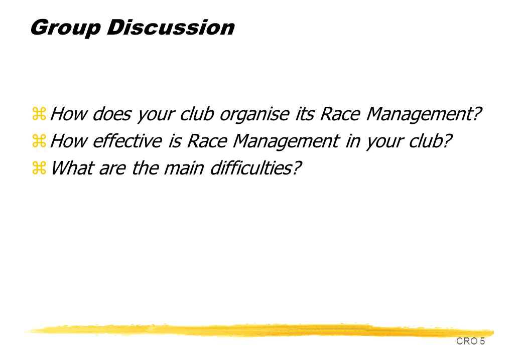 CRO 5 Group Discussion zHow does your club organise its Race Management.