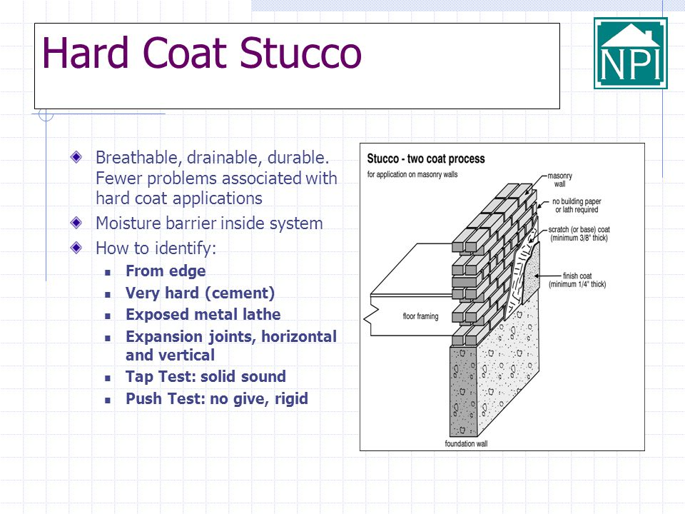 Hard Coat Stucco Breathable, drainable, durable. Fewer problems associated with hard coat applications Moisture barrier inside system How to identify: