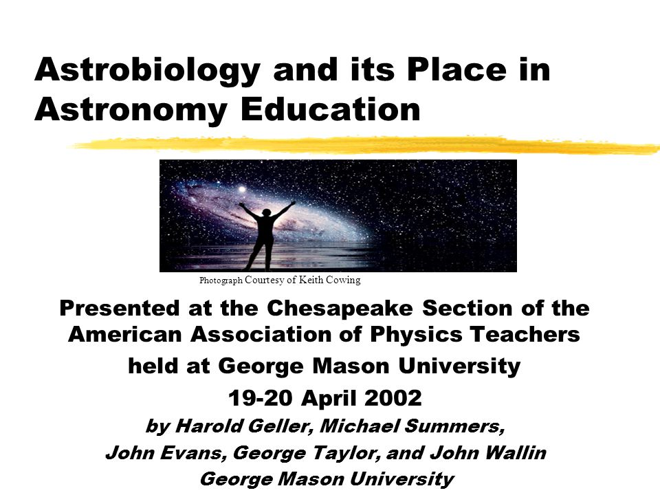 Astrobiology and its Place in Astronomy Education Presented at the Chesapeake Section of the American Association of Physics Teachers held at George M