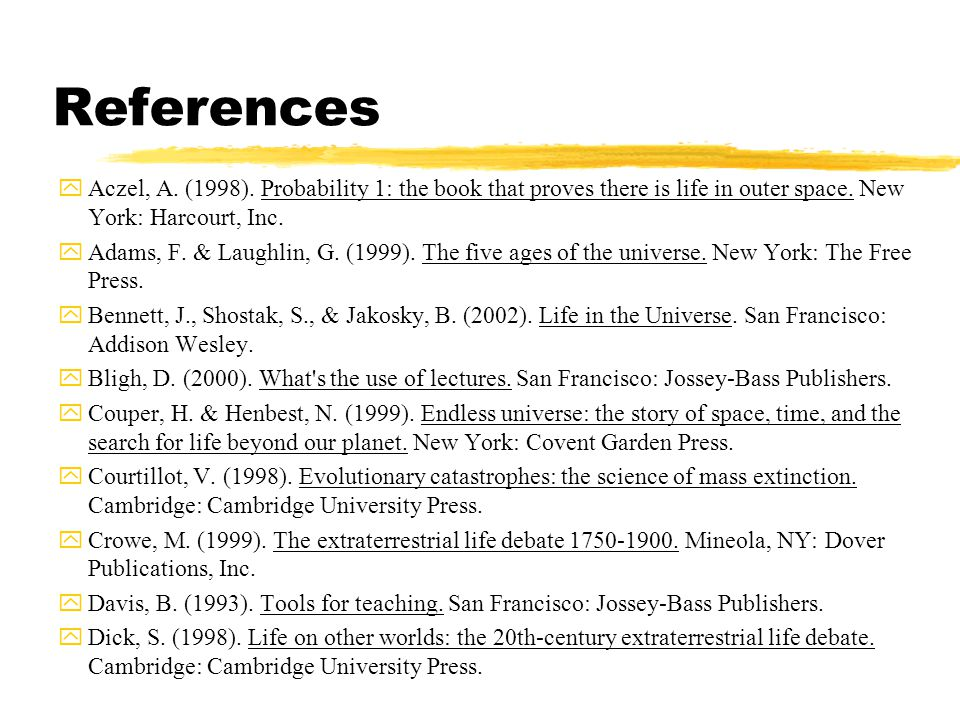 References yAczel, A. (1998). Probability 1: the book that proves there is life in outer space. New York: Harcourt, Inc. yAdams, F. & Laughlin, G. (19