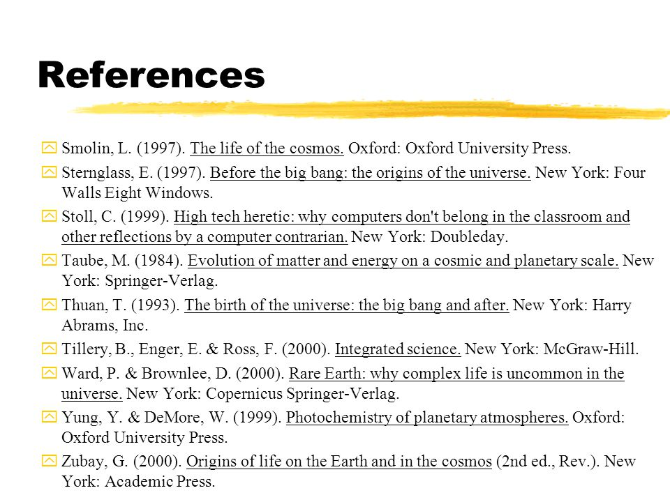 References ySmolin, L. (1997). The life of the cosmos.