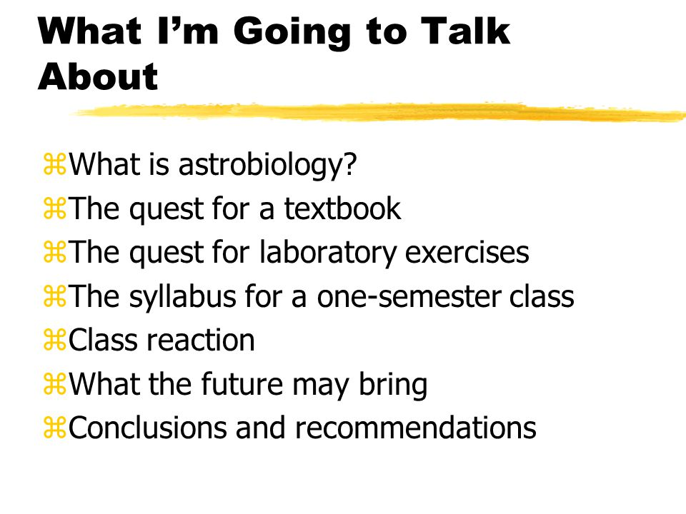 What Im Going to Talk About zWhat is astrobiology.