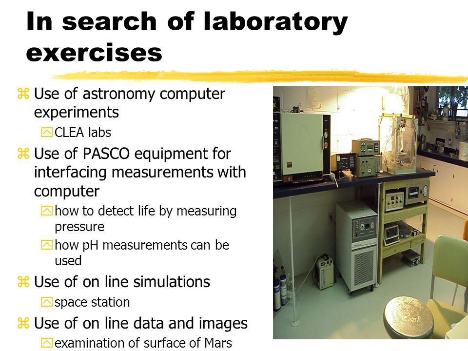 In search of laboratory exercises zUse of astronomy computer experiments yCLEA labs zUse of PASCO equipment for interfacing measurements with computer