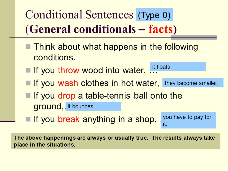 Conditional Sentences (General conditionals – facts) Think about what happens in the following conditions.