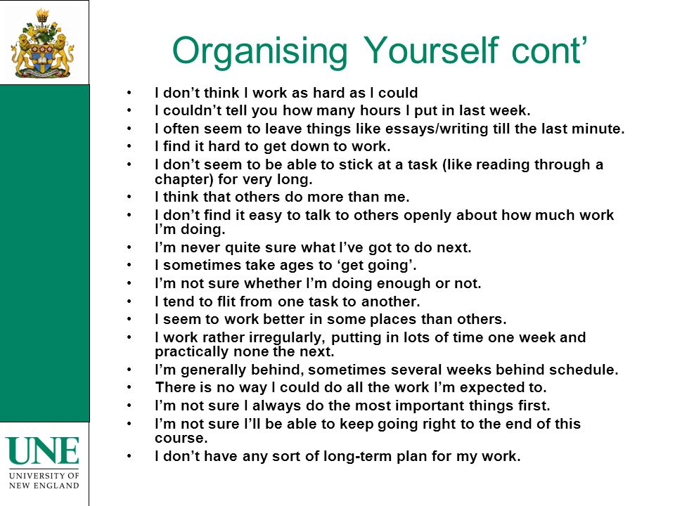 Organising Yourself cont I dont think I work as hard as I could I couldnt tell you how many hours I put in last week.