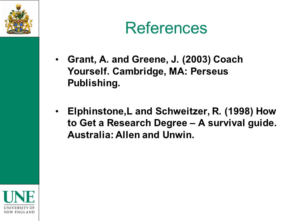 References Grant, A. and Greene, J. (2003) Coach Yourself.