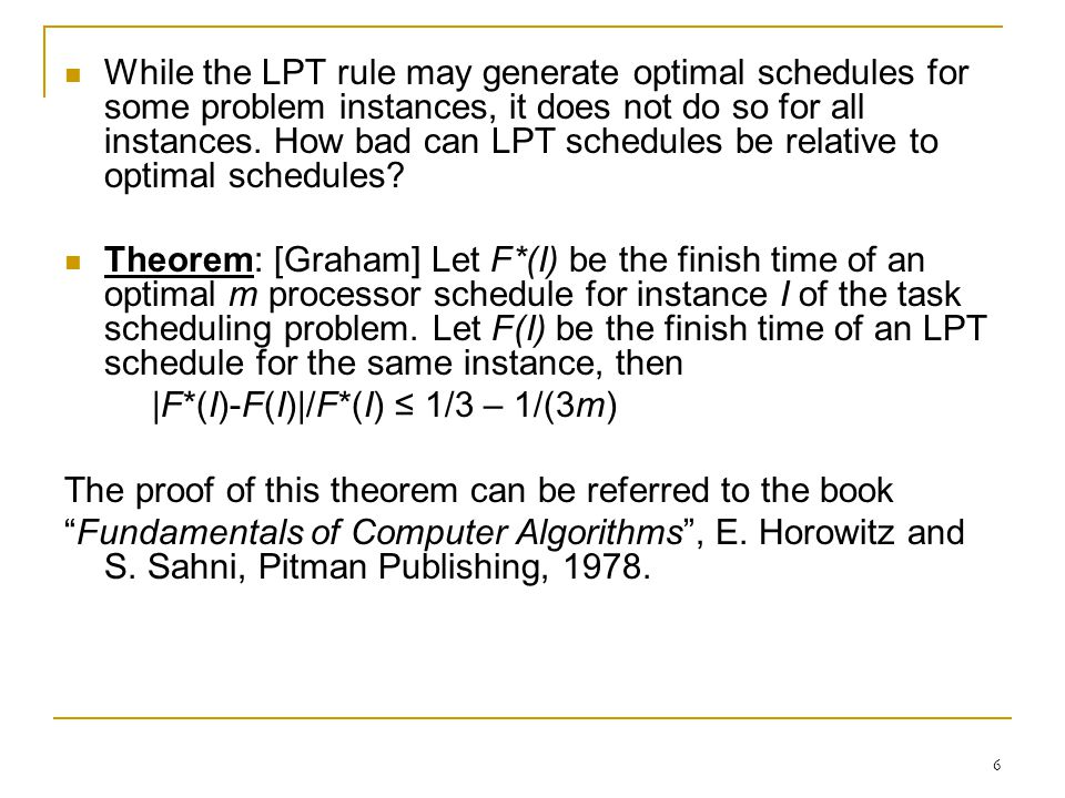 6 While the LPT rule may generate optimal schedules for some problem instances, it does not do so for all instances.