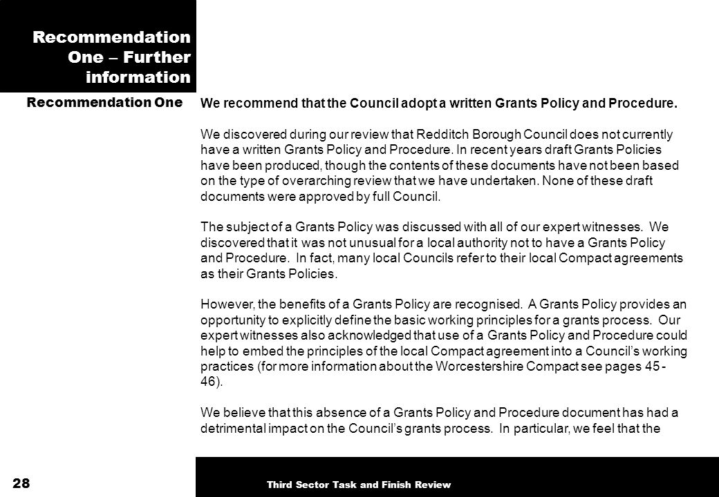 Recommendation One – Further information We recommend that the Council adopt a written Grants Policy and Procedure. We discovered during our review th
