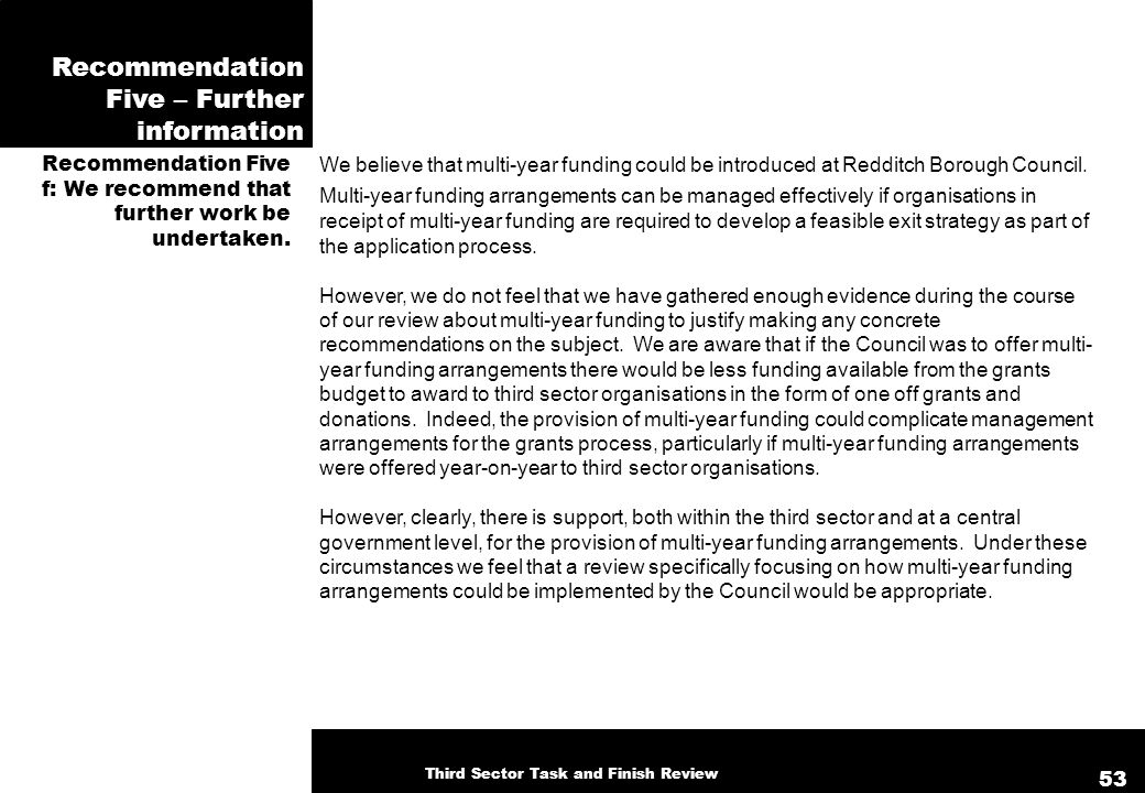 Recommendation Five – Further information Recommendation Five f: We recommend that further work be undertaken. We believe that multi-year funding coul
