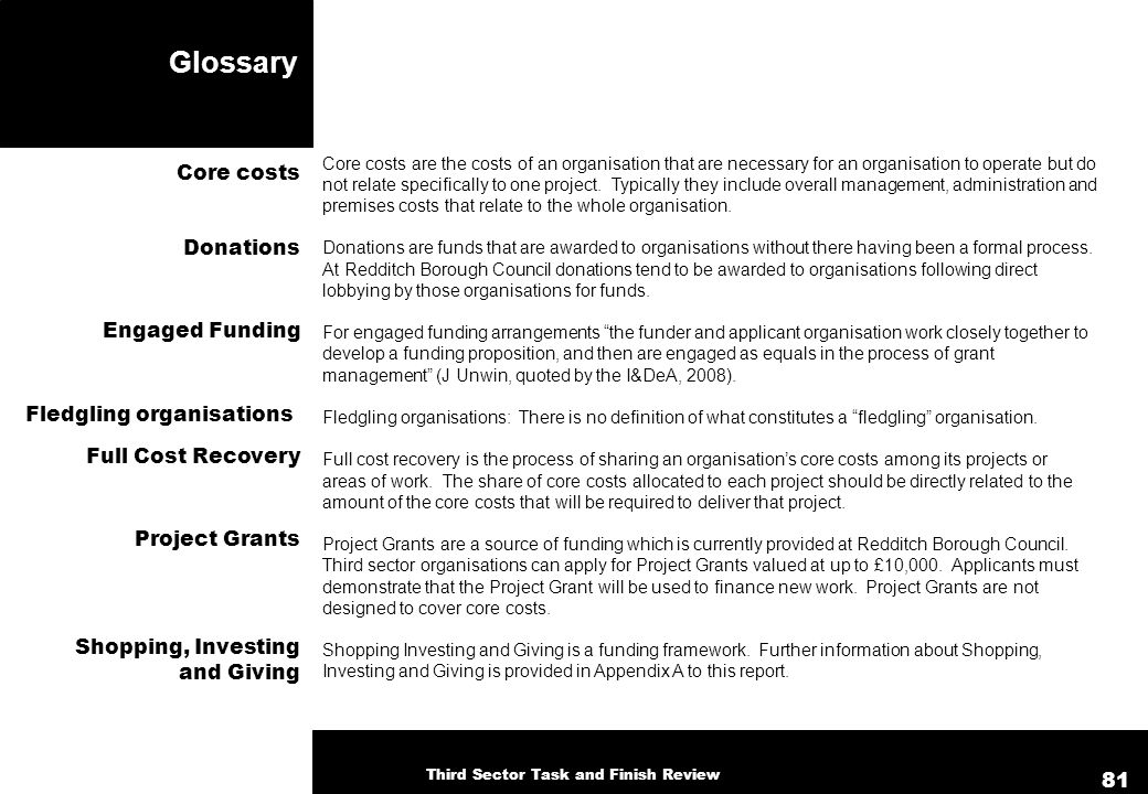 Glossary Core costs are the costs of an organisation that are necessary for an organisation to operate but do not relate specifically to one project.