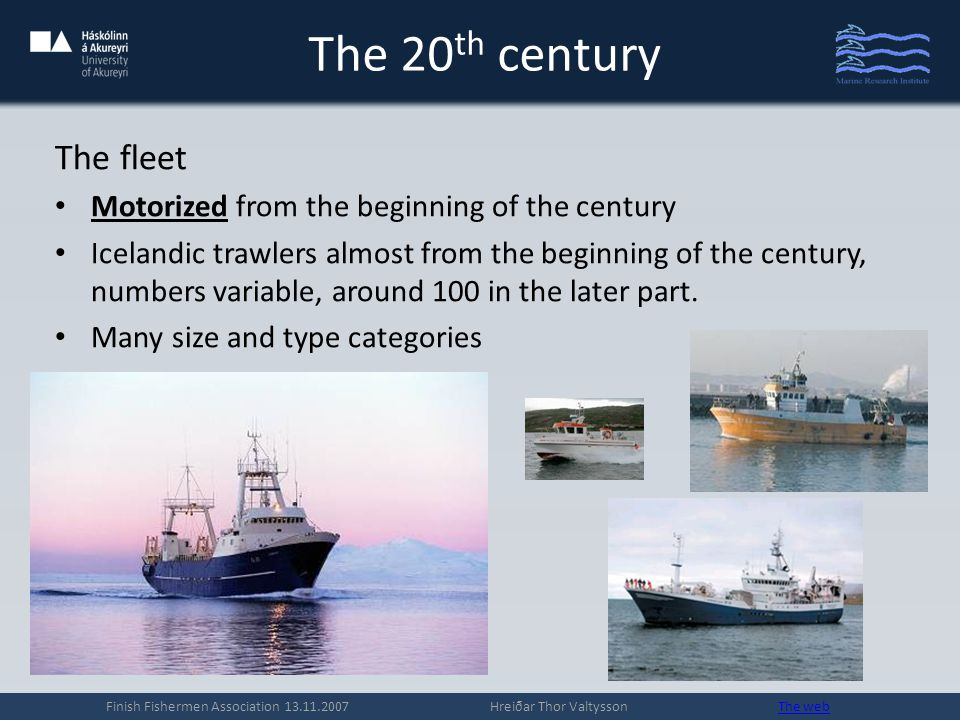 The 20 th century The fleet Motorized from the beginning of the century Icelandic trawlers almost from the beginning of the century, numbers variable, around 100 in the later part.