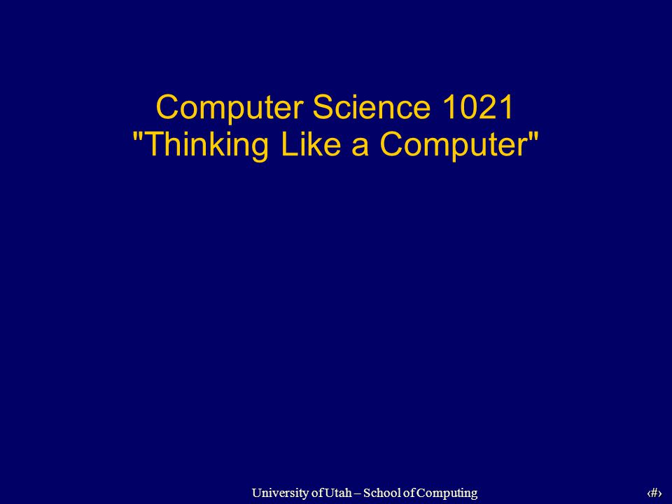 University of Utah – School of Computing University of Utah 32 32 Randomizer Also, we get only simple commands in a program, so….