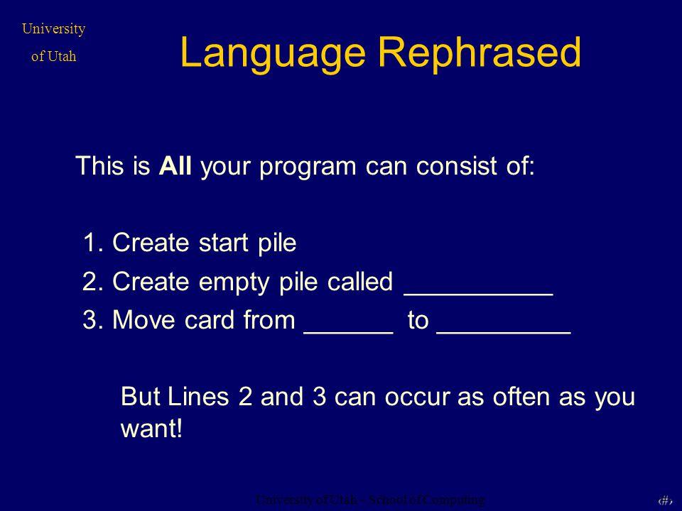University of Utah – School of Computing University of Utah 25 25 Vocabulary Recap Algorithm -A list of steps to accomplish a Goal Computer Program -Repeats a bunch of simple steps to accomplish a larger goal