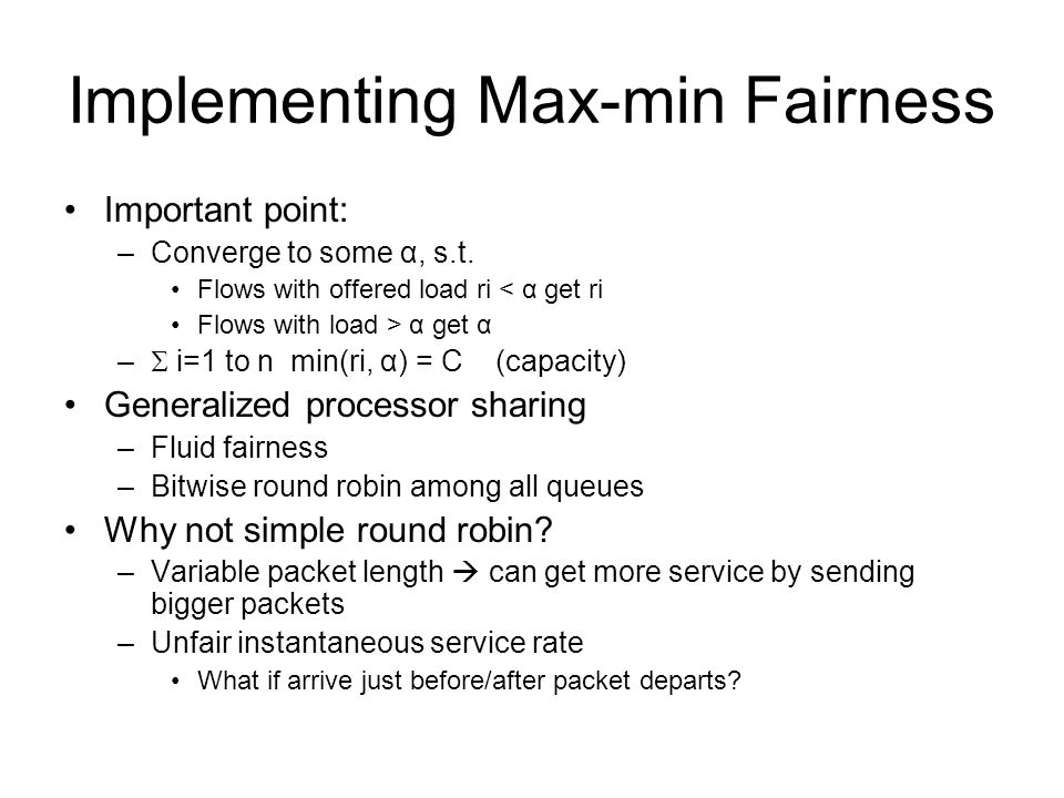 Implementing Max-min Fairness Important point: –Converge to some α, s.t.