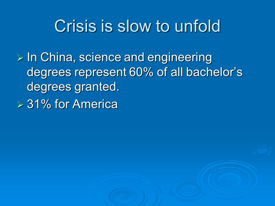 Crisis is slow to unfold In China, science and engineering degrees represent 60% of all bachelors degrees granted.