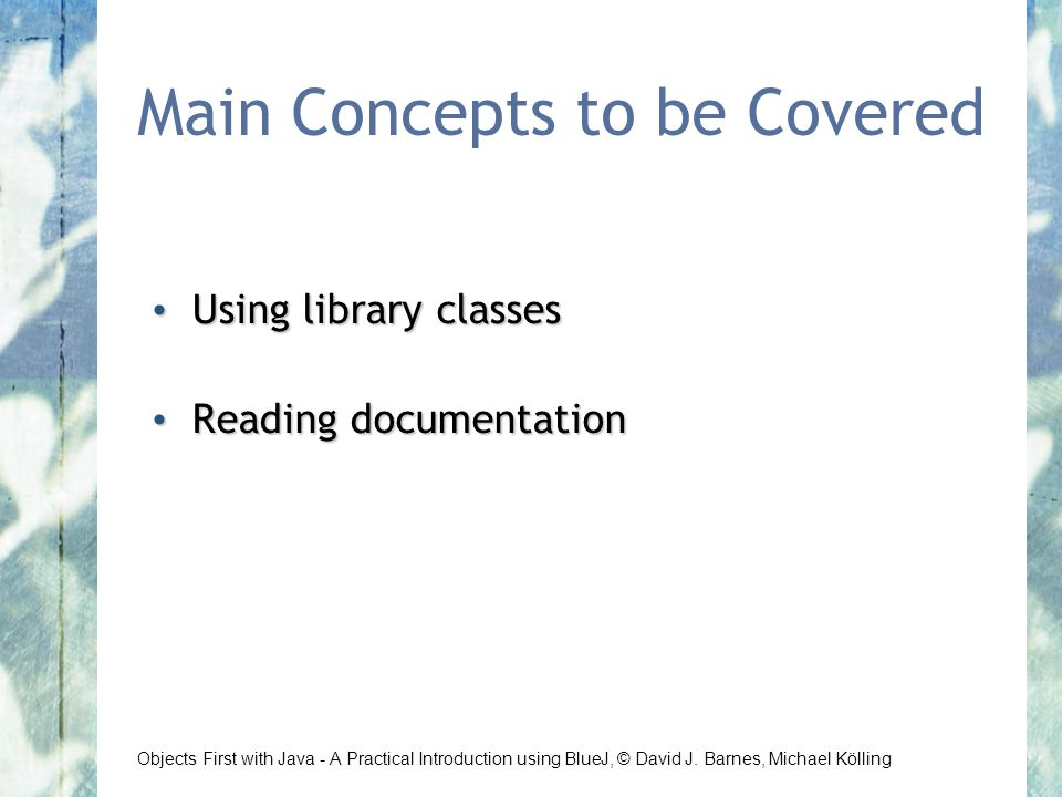Objects First with Java - A Practical Introduction using BlueJ, © David J.