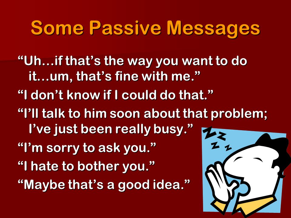 Some Passive Messages Uh…if thats the way you want to do it…um, thats fine with me. I dont know if I could do that. Ill talk to him soon about that pr