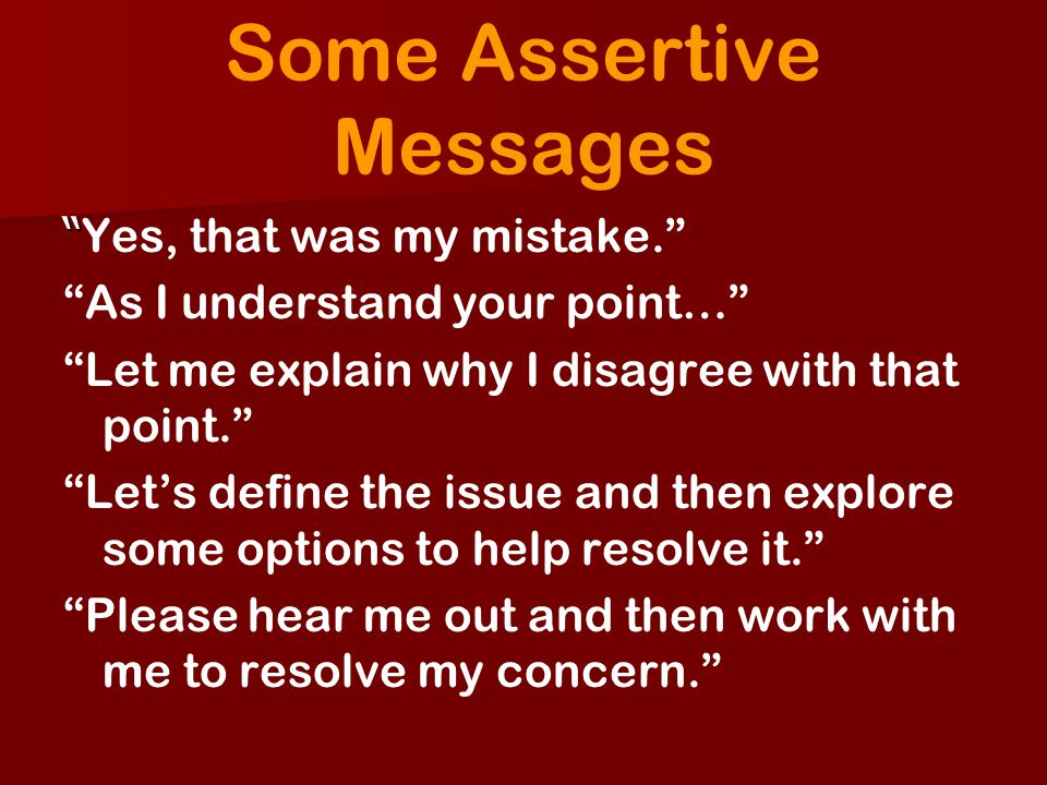Some Assertive Messages Yes, that was my mistake. As I understand your point… Let me explain why I disagree with that point. Lets define the issue and
