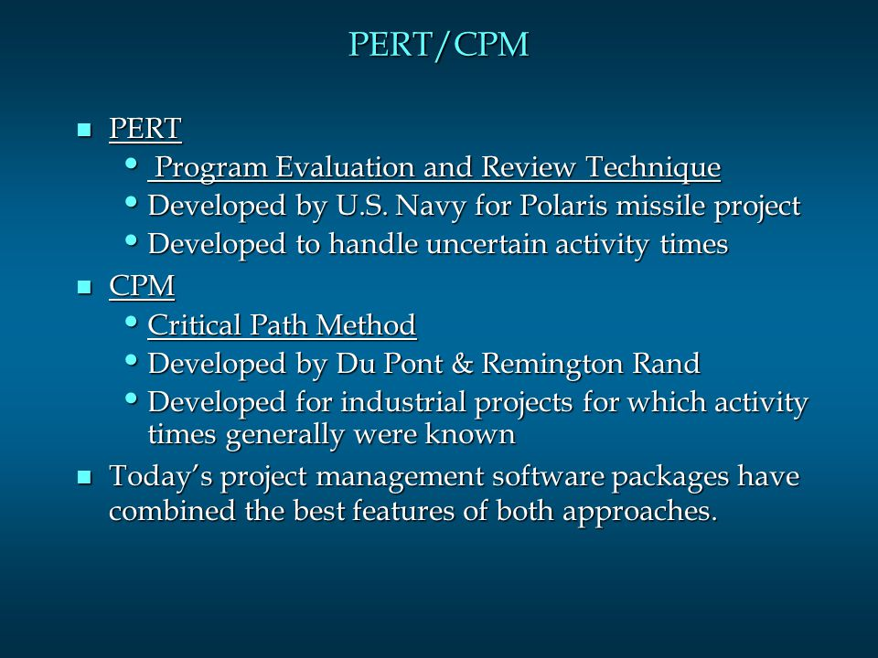 PERT/CPM n PERT and CPM have been used to plan, schedule, and control a wide variety of projects: R&D of new products and processes R&D of new products and processes Construction of buildings and highways Construction of buildings and highways Maintenance of large and complex equipment Maintenance of large and complex equipment Design and installation of new systems Design and installation of new systems