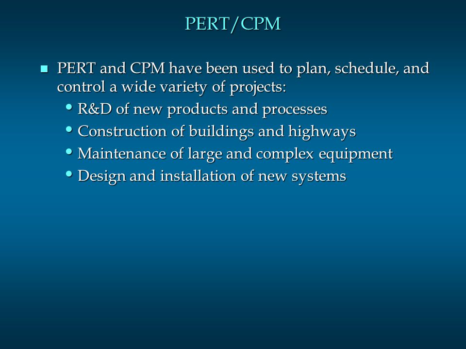 PERT/CPM n PERT/CPM is used to plan the scheduling of individual activities that make up a project.