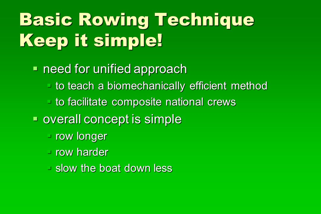 Basic Rowing Technique STROKE ANALYSIS Catch Catch Early drive Early drive Mid drive Mid drive Mid late drive Mid late drive Late drive Late drive Finish Finish Release Release Hands away Hands away Early recovery Early recovery Mid recovery Mid recovery Late recovery Late recovery Full reach Full reach