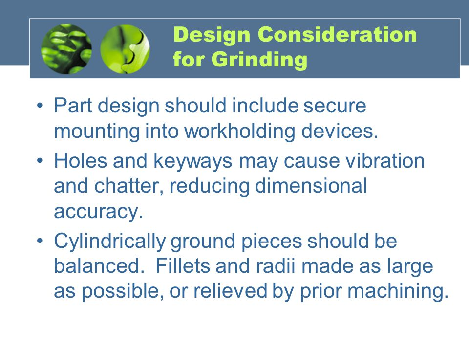 Design Consideration for Grinding Part design should include secure mounting into workholding devices. Holes and keyways may cause vibration and chatt