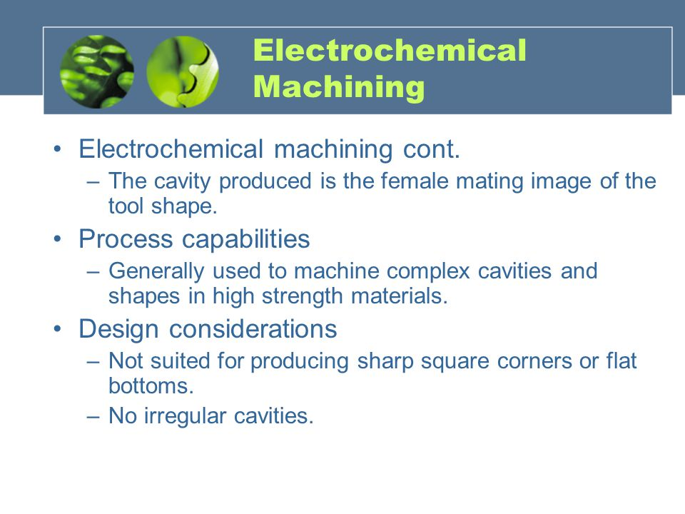 Electrochemical Machining Electrochemical machining cont.