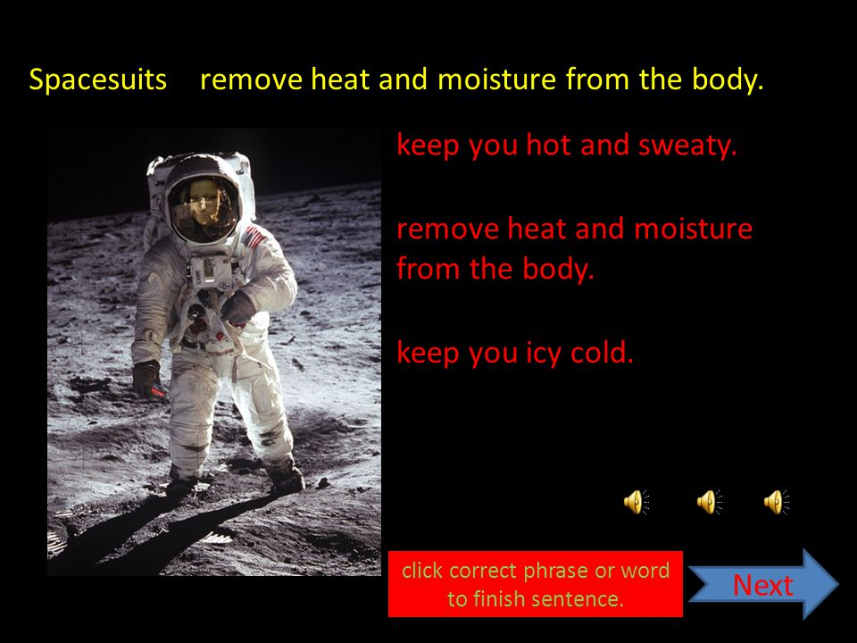 Space suit questions Spacesuits keep you hot and sweaty.