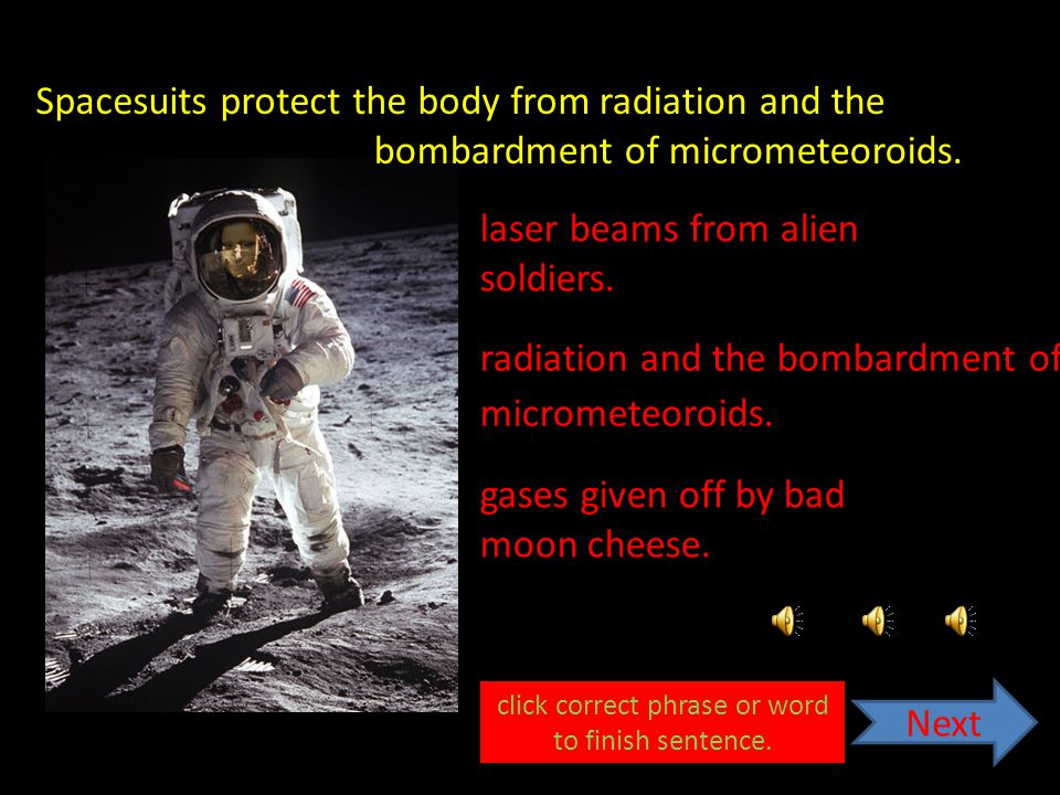 Spacesuits contain a gas called carbon dioxide. nitrogen. oxygen. Next oxygen. click correct phrase or word to finish sentence.
