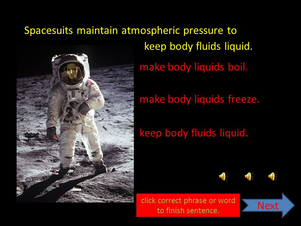 Spacesuits maintain atmospheric pressure to make body liquids freeze.