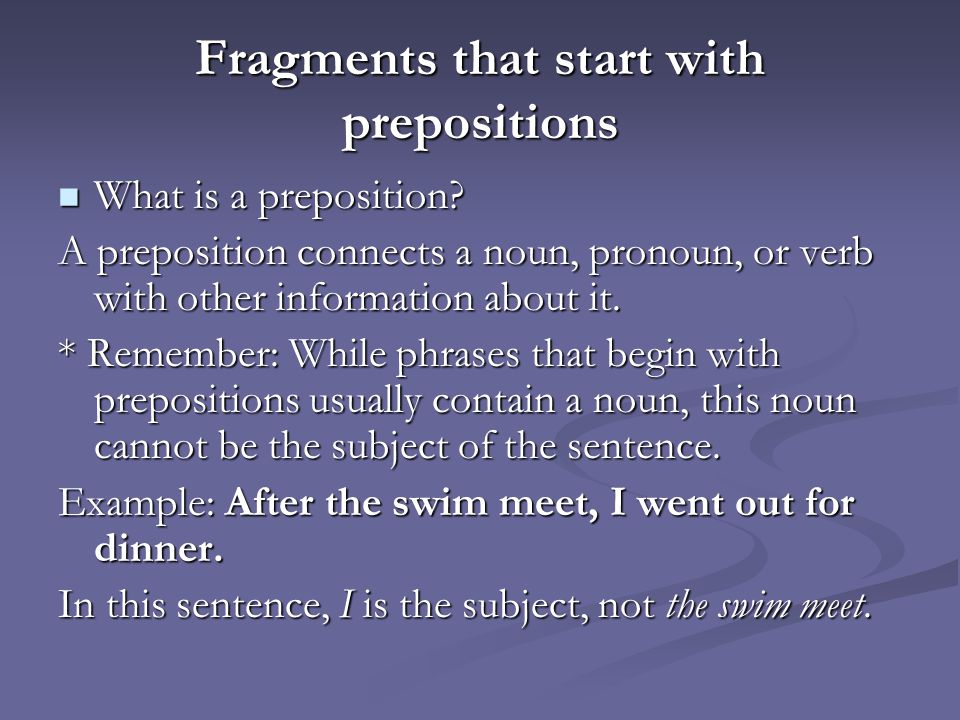 Fragments that start with prepositions What is a preposition? What is a preposition? A preposition connects a noun, pronoun, or verb with other inform