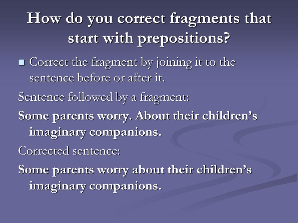 How do you correct fragments that start with prepositions.