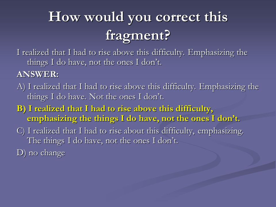 How would you correct this fragment.I realized that I had to rise above this difficulty.